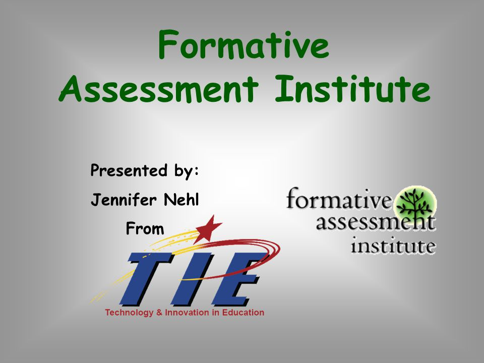 Formative Assessment Institute Presented by: Jennifer Nehl From
