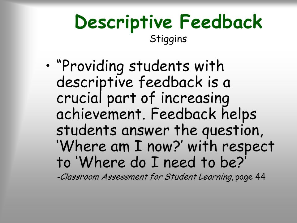 Descriptive Feedback Stiggins Providing students with descriptive feedback is a crucial part of increasing achievement. Feedback helps students answer