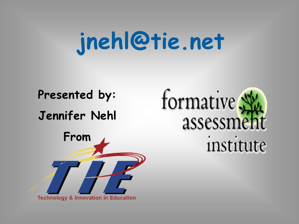 jnehl@tie.net Presented by: Jennifer Nehl From