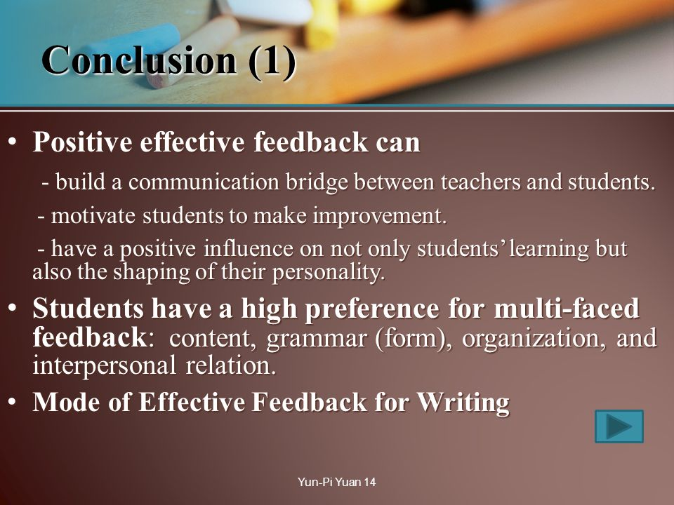 Positive effective feedback can Positive effective feedback can - build a communication bridge between teachers and students.
