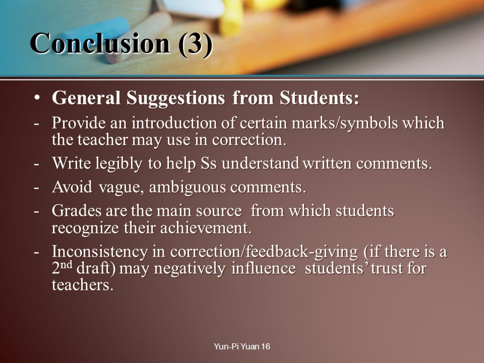 General Suggestions from Students: General Suggestions from Students: -Provide an introduction of certain marks/symbols which the teacher may use in correction.