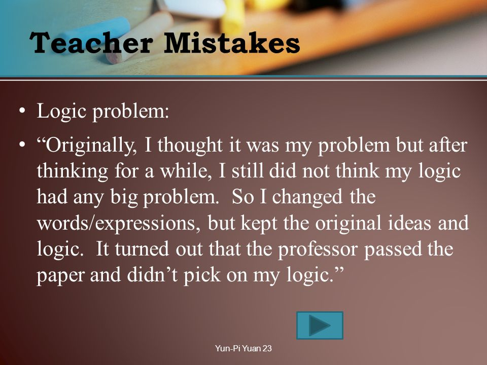 Teacher Mistakes Logic problem: Originally, I thought it was my problem but after thinking for a while, I still did not think my logic had any big problem.