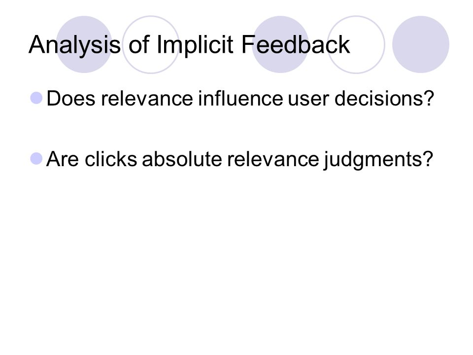 Analysis of Implicit Feedback Does relevance influence user decisions.
