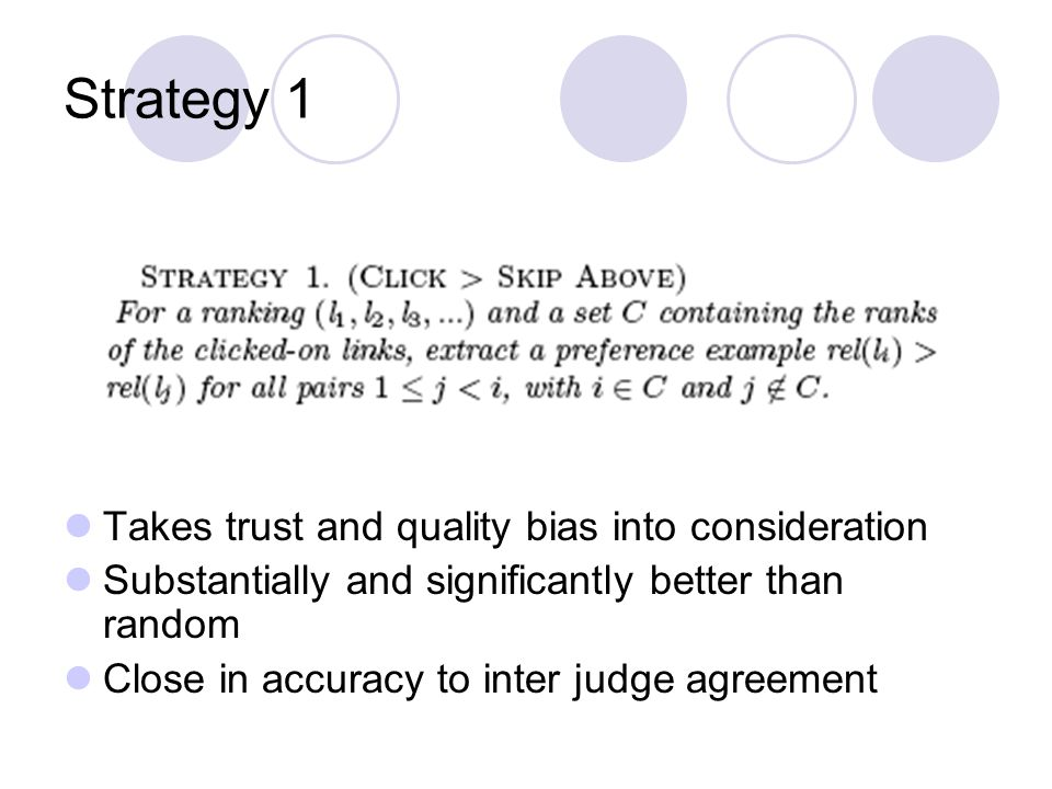 Strategy 1 Takes trust and quality bias into consideration Substantially and significantly better than random Close in accuracy to inter judge agreement