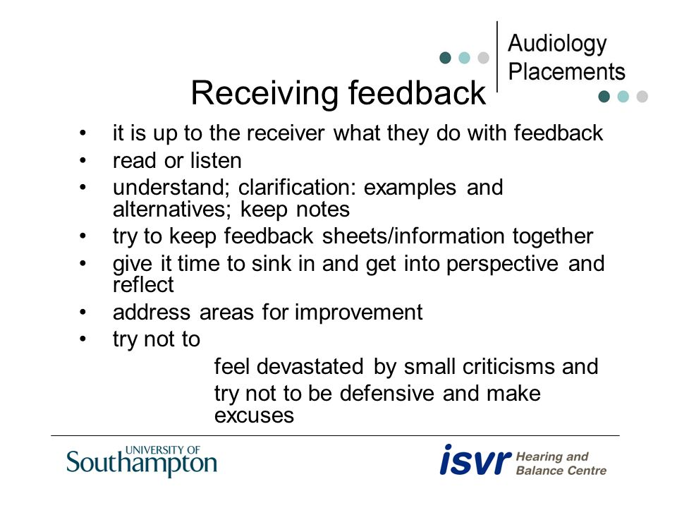 Receiving feedback it is up to the receiver what they do with feedback read or listen understand; clarification: examples and alternatives; keep notes