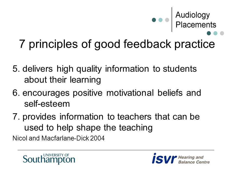 7 principles of good feedback practice 5. delivers high quality information to students about their learning 6. encourages positive motivational belie