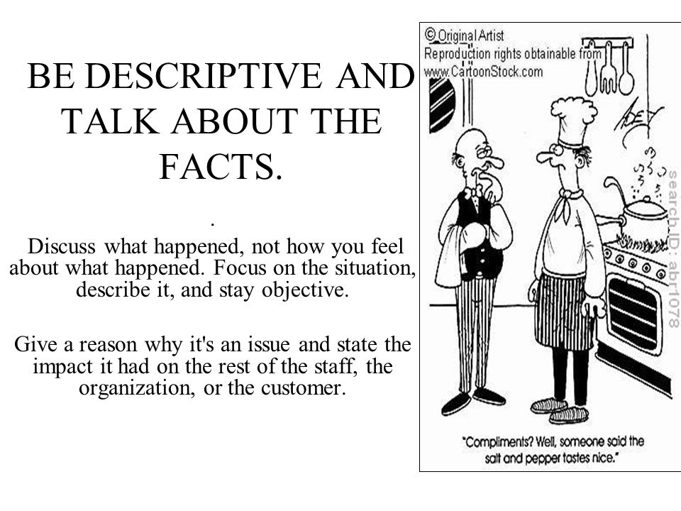 BE DESCRIPTIVE AND TALK ABOUT THE FACTS..