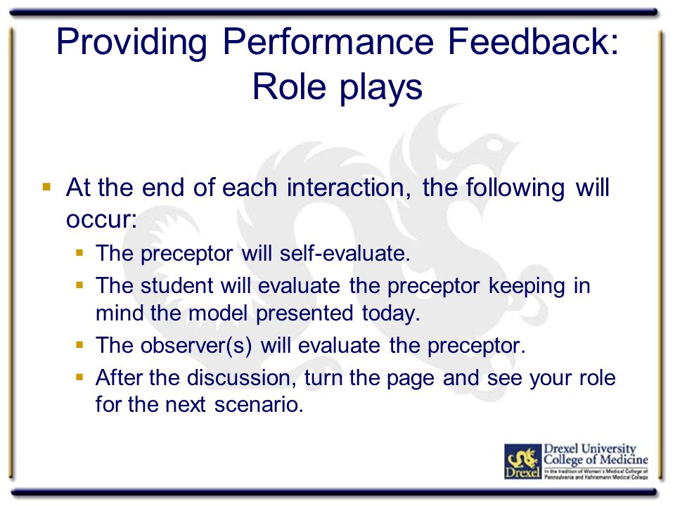 Providing Performance Feedback: Role plays At the end of each interaction, the following will occur: The preceptor will self-evaluate.
