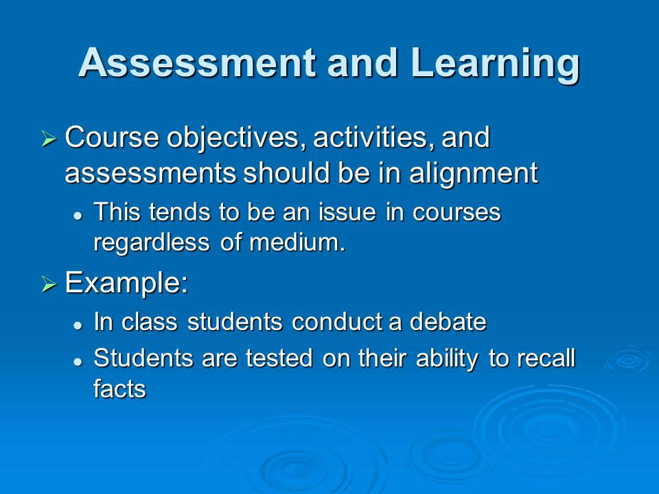 Mis-aligned Online Learning and Assessment A not-uncommon scenario A not-uncommon scenario Discussion is used as a learning activity Discussion is used as a learning activity Students are required to participate Students are required to participate Participation is noted by how many messages were composed by a student Participation is noted by how many messages were composed by a student But does this method measure learning.
