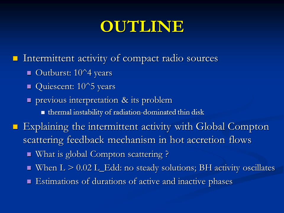 OUTLINE Intermittent activity of compact radio sources Intermittent activity of compact radio sources Outburst: 10^4 years Outburst: 10^4 years Quiesc