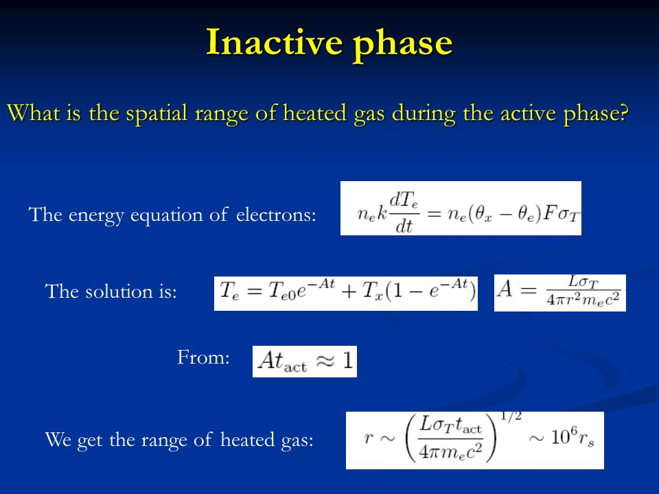 Inactive phase What is the spatial range of heated gas during the active phase? The energy equation of electrons: The solution is: From: We get the ra