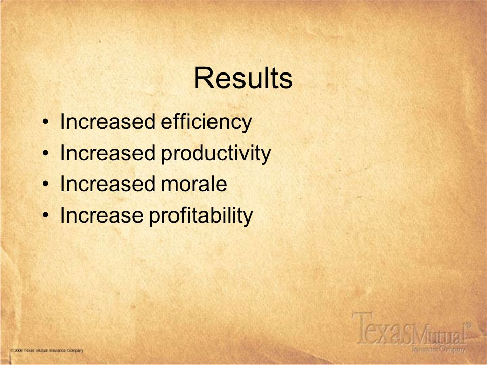 Results Increased efficiency Increased productivity Increased morale Increase profitability