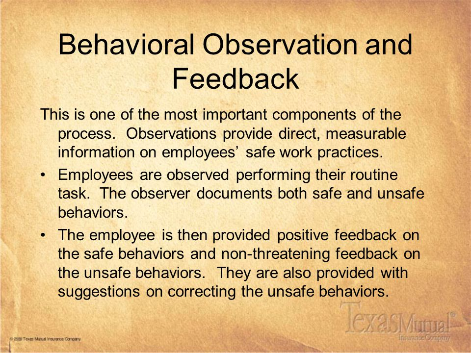 Behavioral Observation and Feedback This is one of the most important components of the process. Observations provide direct, measurable information o