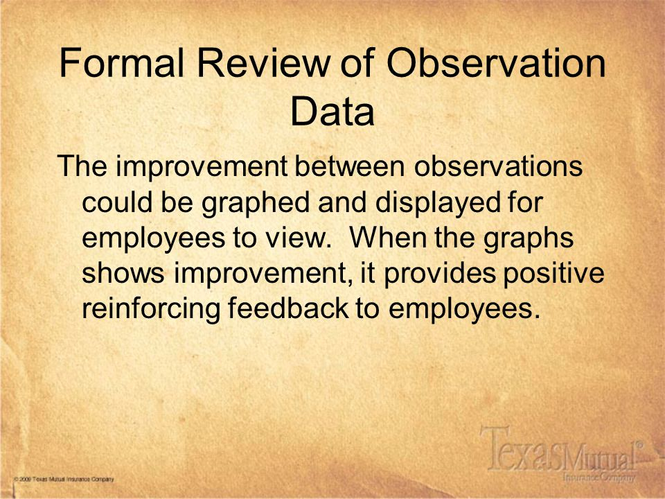 Formal Review of Observation Data The improvement between observations could be graphed and displayed for employees to view. When the graphs shows imp