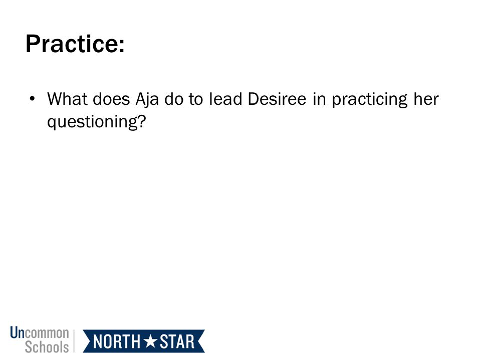 Practice: What does Aja do to lead Desiree in practicing her questioning?