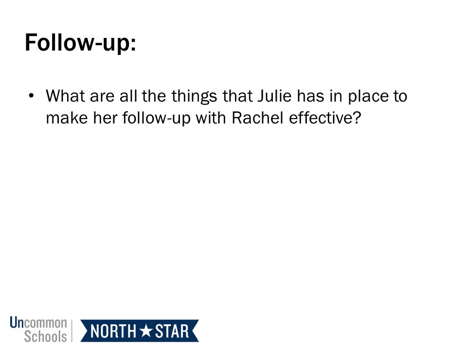 Follow-up: What are all the things that Julie has in place to make her follow-up with Rachel effective?