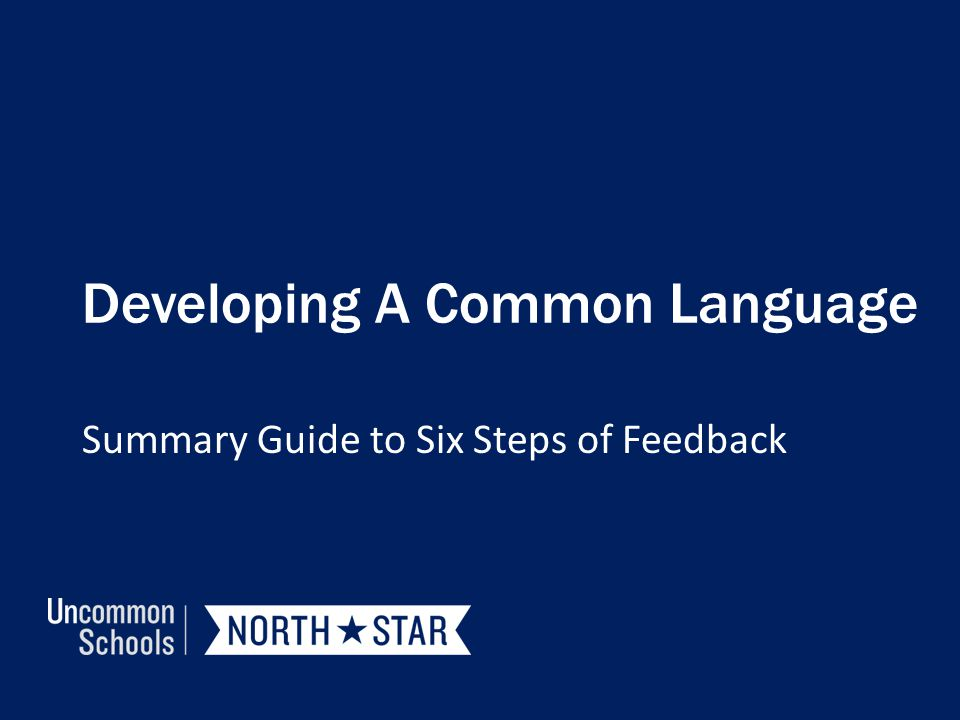 Developing A Common Language Summary Guide to Six Steps of Feedback