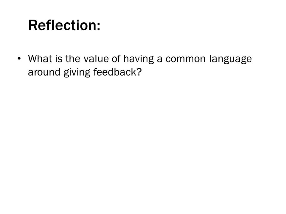 Reflection: What is the value of having a common language around giving feedback?