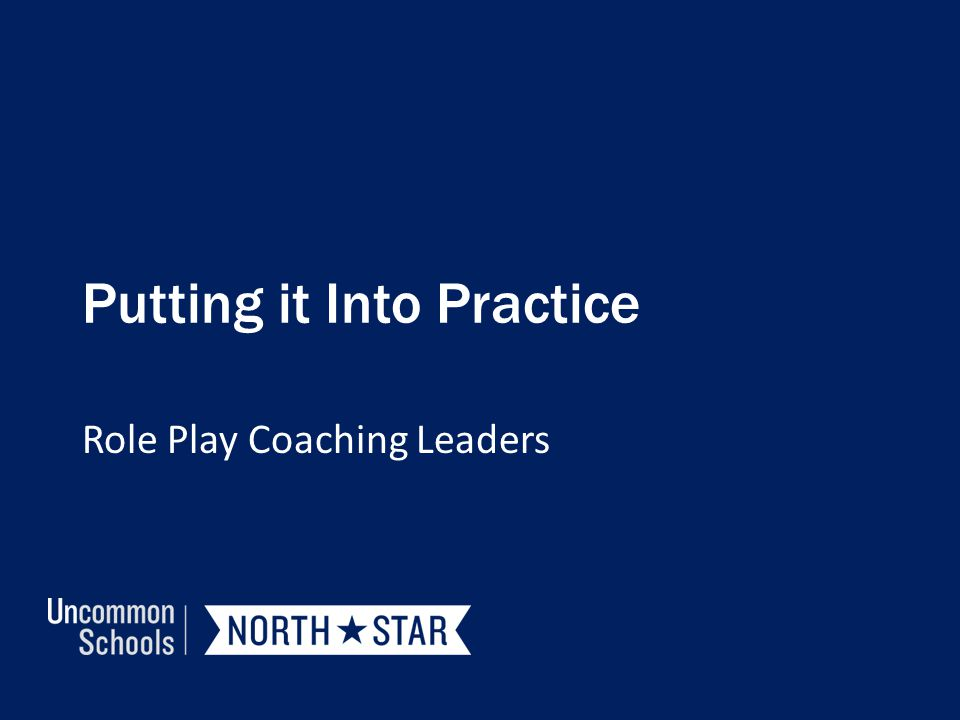 Putting it Into Practice Role Play Coaching Leaders