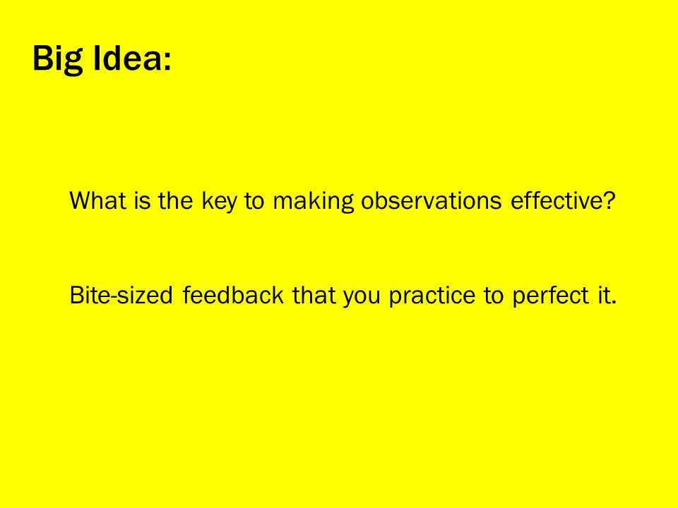 What is the key to making observations effective.