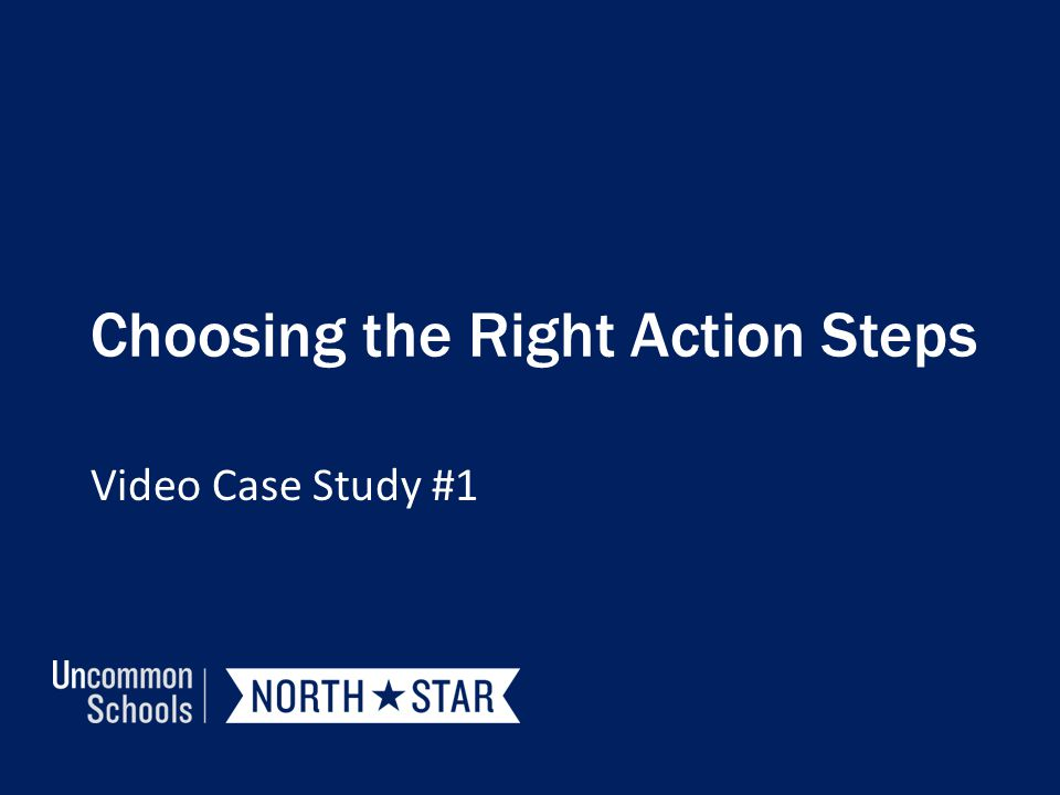 Choosing the Right Action Steps Video Case Study #1