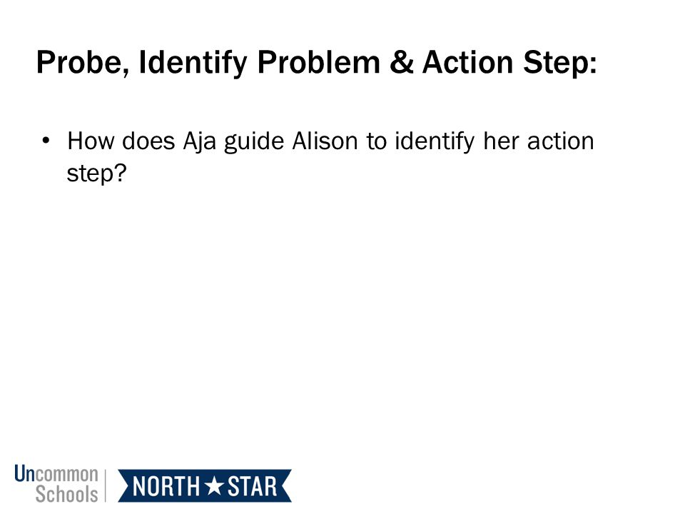 Probe, Identify Problem & Action Step: How does Aja guide Alison to identify her action step?