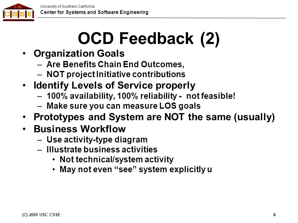 University of Southern California Center for Systems and Software Engineering (C) 2009 USC CSSE7 Current Business Workflow Example from 2008