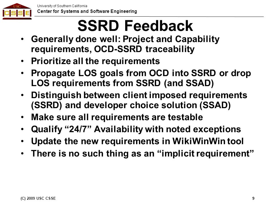 University of Southern California Center for Systems and Software Engineering (C) 2009 USC CSSE10 Result of a good after class question by a team doing NDI/NCS intensive but who found SSRD contents useful.
