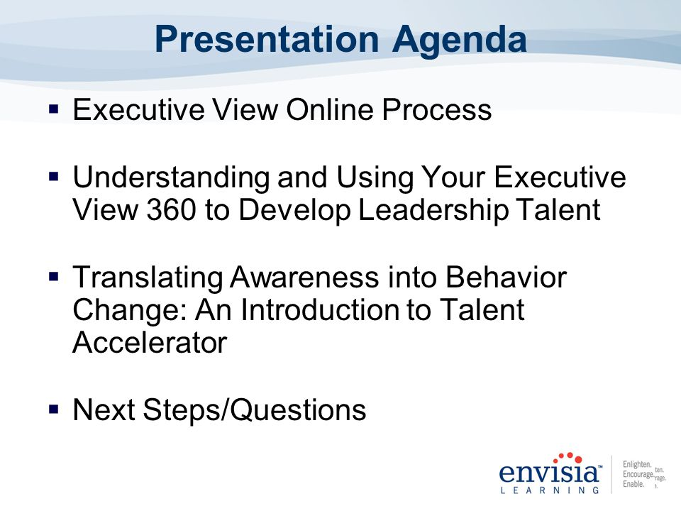 Executive View Online Process Understanding and Using Your Executive View 360 to Develop Leadership Talent Translating Awareness into Behavior Change: