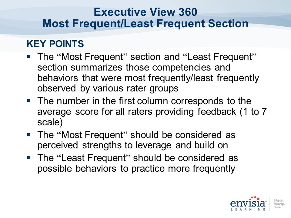 KEY POINTS The Most Frequent section and Least Frequent section summarizes those competencies and behaviors that were most frequently/least frequently