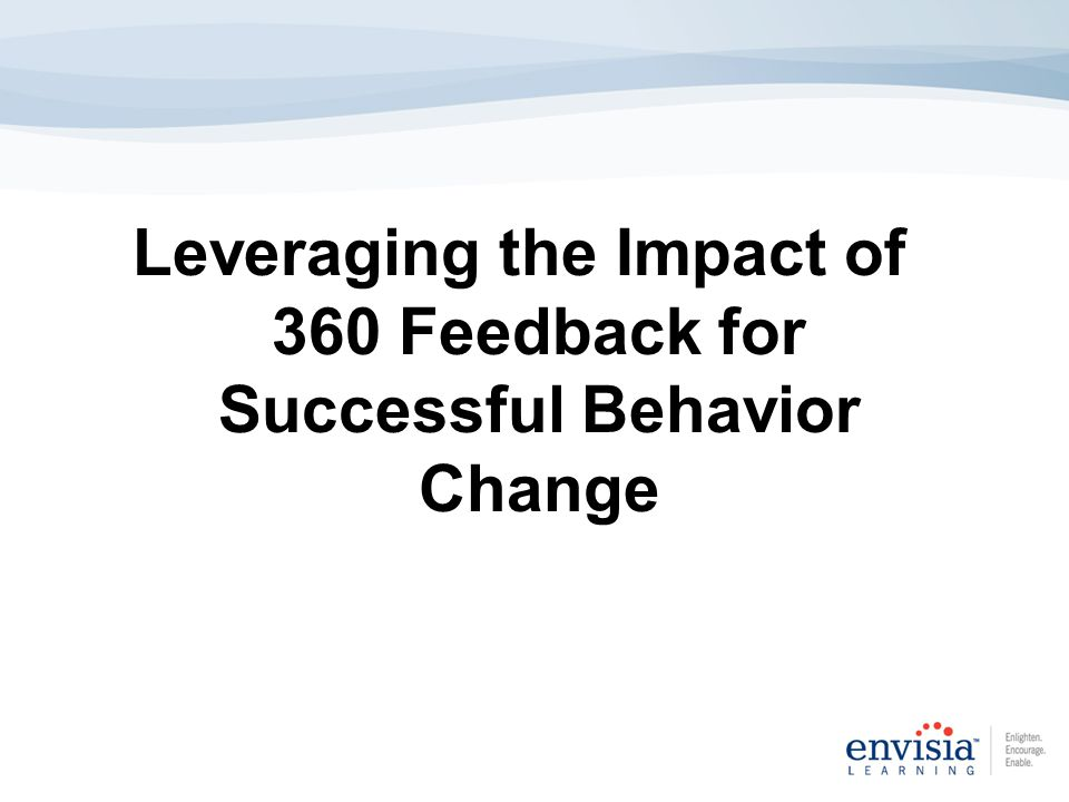 Leveraging the Impact of 360 Feedback for Successful Behavior Change
