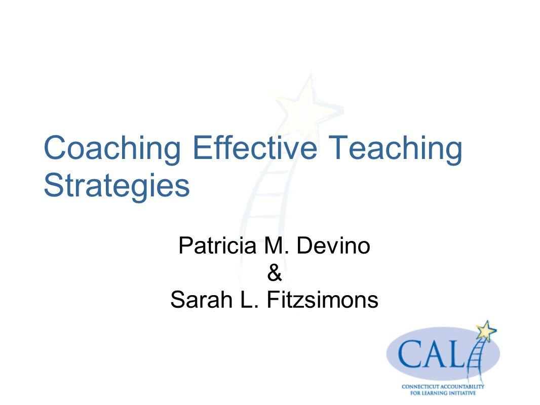Coaching Effective Teaching Strategies Patricia M. Devino & Sarah L. Fitzsimons