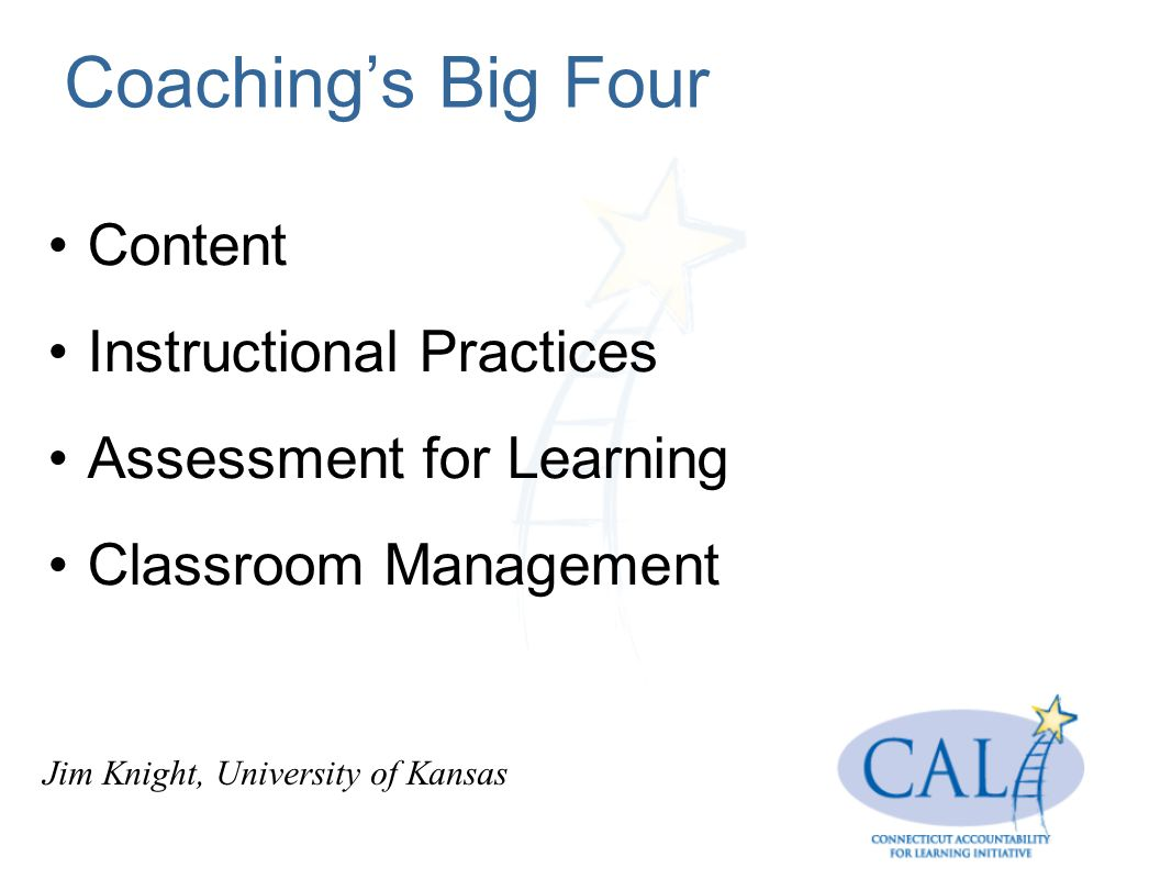 Coachings Big Four Content Instructional Practices Assessment for Learning Classroom Management Jim Knight, University of Kansas