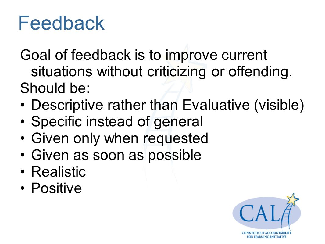 Feedback Goal of feedback is to improve current situations without criticizing or offending.
