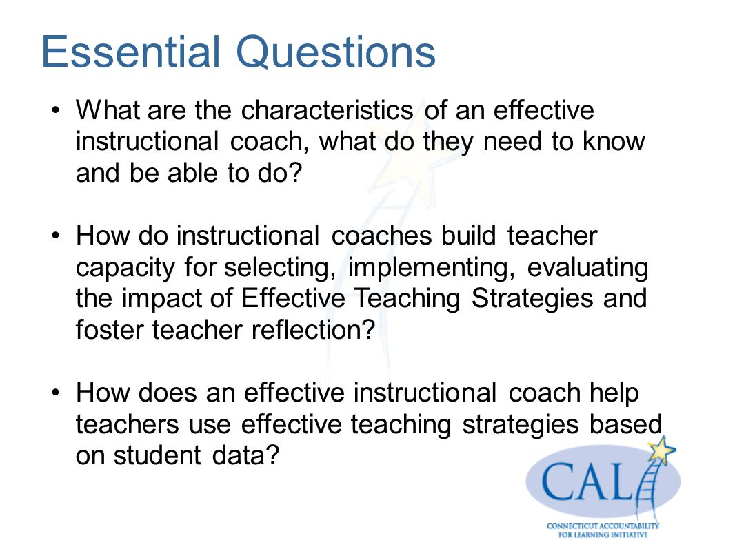 Essential Questions What are the characteristics of an effective instructional coach, what do they need to know and be able to do.