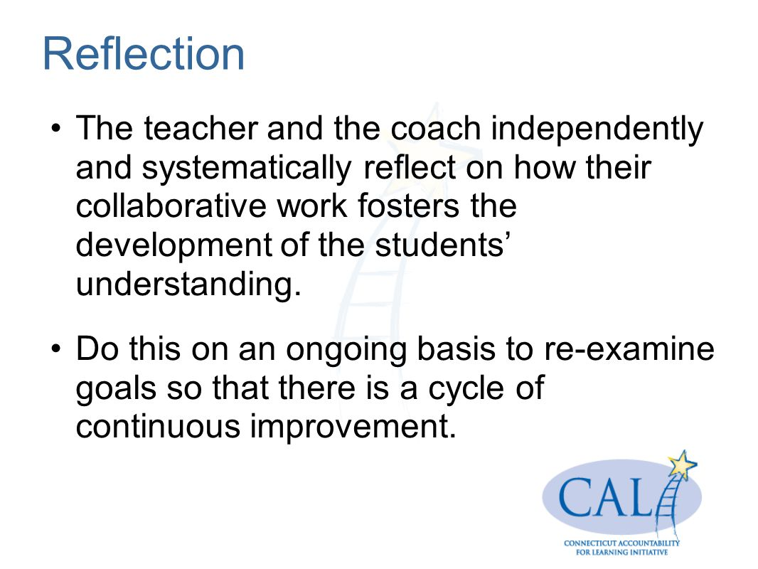 Reflection The teacher and the coach independently and systematically reflect on how their collaborative work fosters the development of the students understanding.