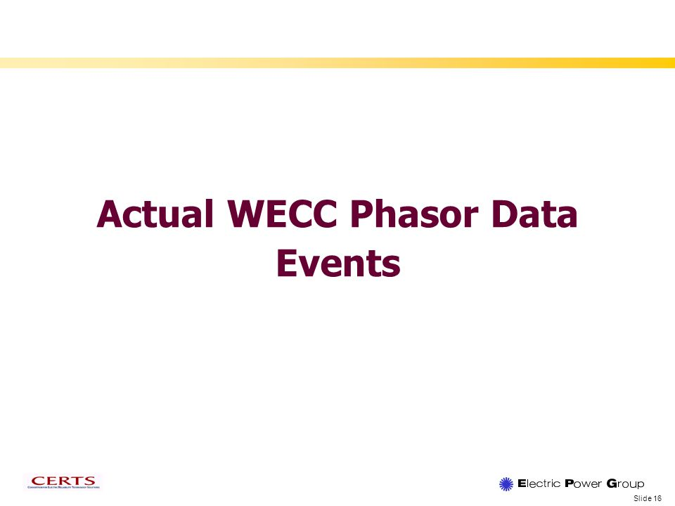 Slide 16 Actual WECC Phasor Data Events