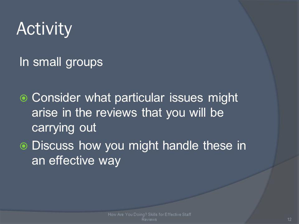 Activity In small groups Consider what particular issues might arise in the reviews that you will be carrying out Discuss how you might handle these in an effective way 12 How Are You Doing.