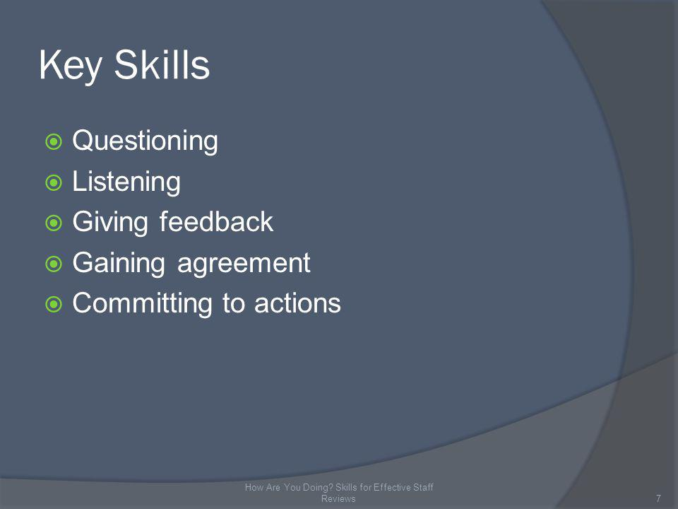 Key Skills Questioning Listening Giving feedback Gaining agreement Committing to actions 7 How Are You Doing.