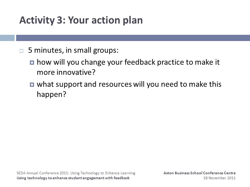 Activity 3: Your action plan 5 minutes, in small groups: how will you change your feedback practice to make it more innovative.