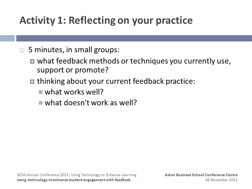 Activity 1: Reflecting on your practice 5 minutes, in small groups: what feedback methods or techniques you currently use, support or promote.