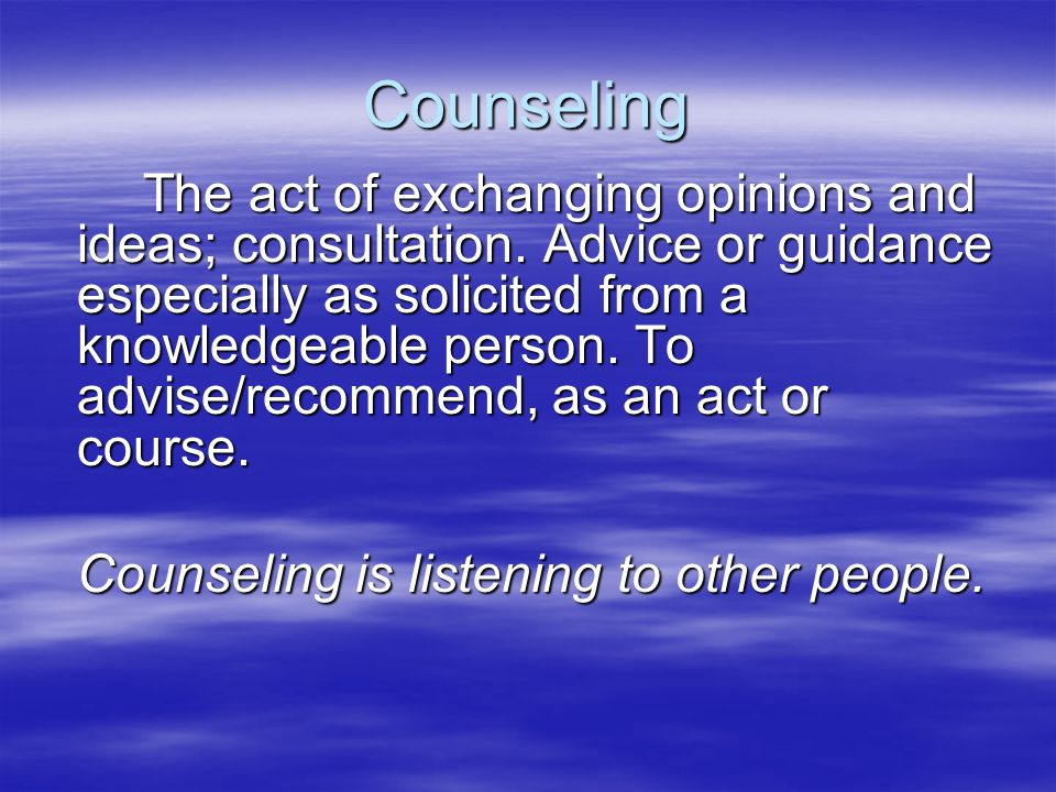 Counseling The act of exchanging opinions and ideas; consultation.