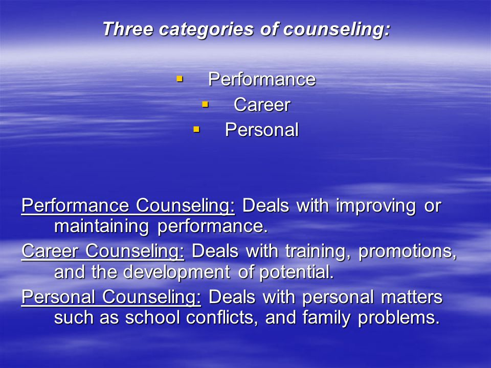 Three categories of counseling: Performance Performance Career Career Personal Personal Performance Counseling: Deals with improving or maintaining performance.