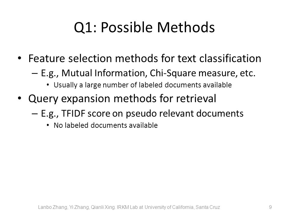 Q1: Possible Methods Feature selection methods for text classification – E.g., Mutual Information, Chi-Square measure, etc. Usually a large number of