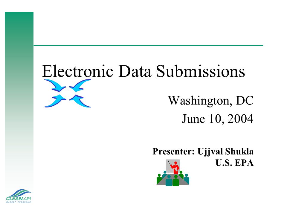 Electronic Data Submissions Washington, DC June 10, 2004 Presenter: Ujjval Shukla U.S. EPA