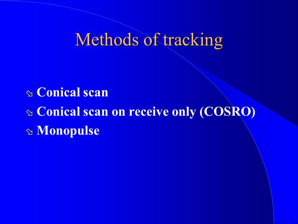 Methods of tracking ø Conical scan ø Conical scan on receive only (COSRO) ø Monopulse