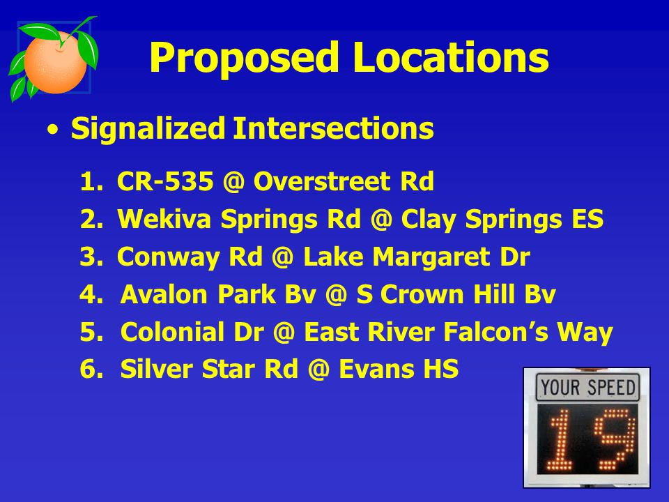 Signalized Intersections 1.CR-535 @ Overstreet Rd 2.Wekiva Springs Rd @ Clay Springs ES 3.Conway Rd @ Lake Margaret Dr 4. Avalon Park Bv @ S Crown Hil
