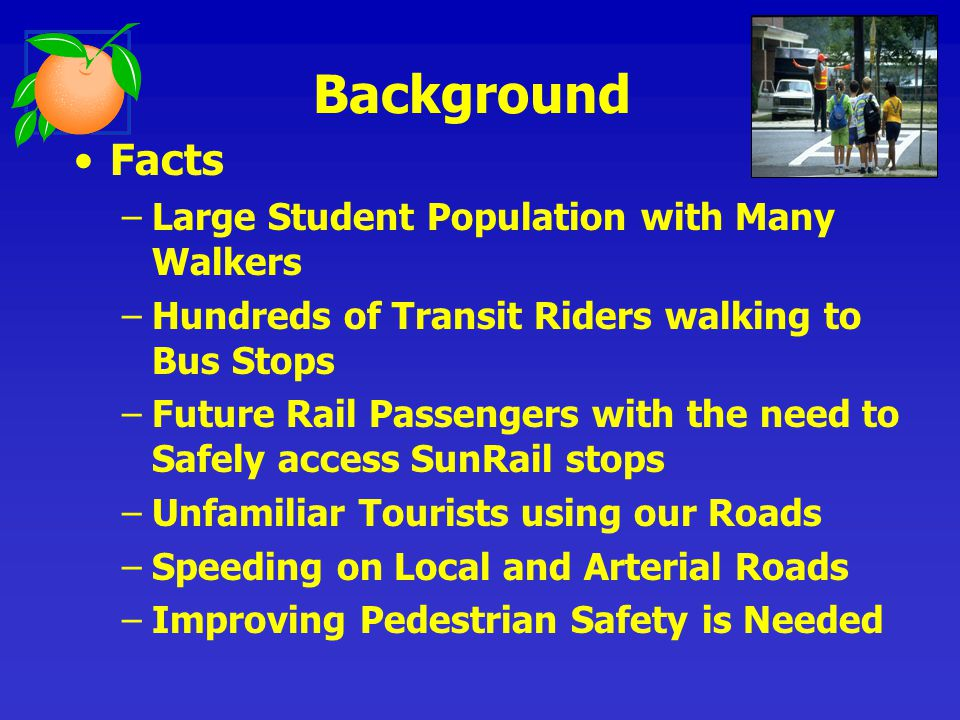 Facts –Large Student Population with Many Walkers –Hundreds of Transit Riders walking to Bus Stops –Future Rail Passengers with the need to Safely acc