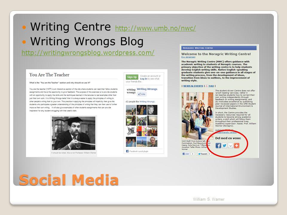 Social Media Writing Centre http://www.umb.no/nwc/ http://www.umb.no/nwc/ Writing Wrongs Blog http://writingwrongsblog.wordpress.com/ William S. Warne