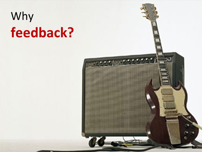 Why feedback?